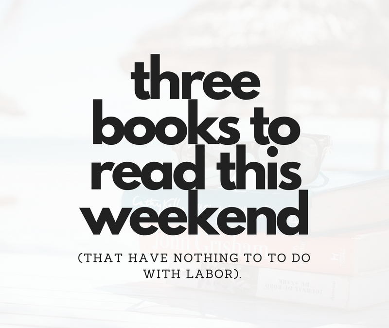 Three Books to Read This Weekend (that have nothing to do with Labor)