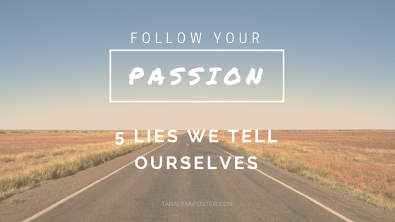 Follow Your Passion: Five Lies We Tell Ourselves