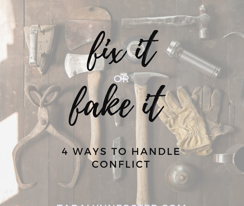 Fix It or Fake It: 4 Ways to Handle Conflict