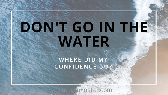 Don't Go in the Water: Where Did My Confidence Go?